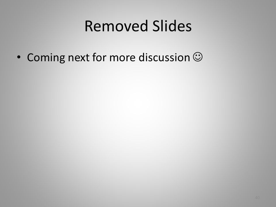 Removed Slides Coming next for more discussion 40