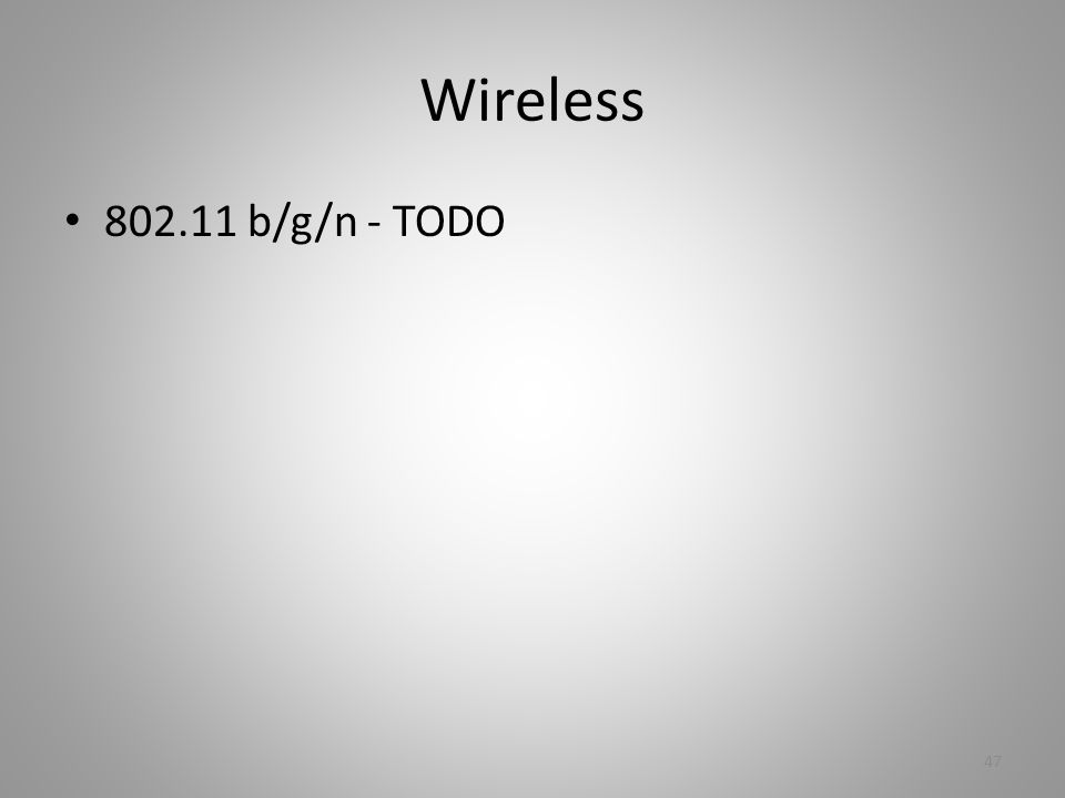 Wireless 802.11 b/g/n - TODO 47