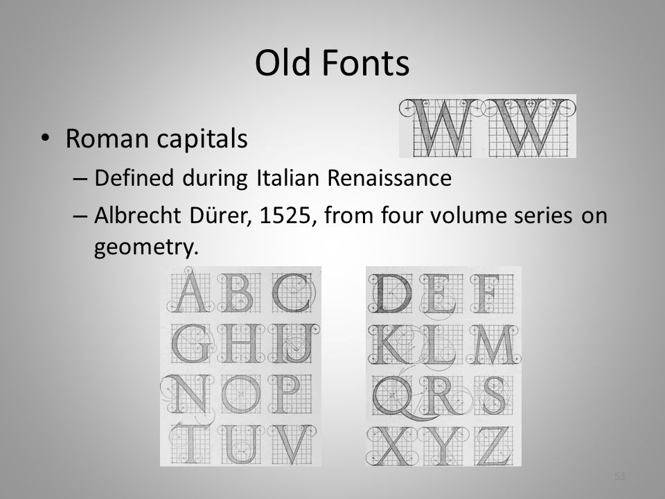 Old Fonts Roman capitals – Defined during Italian Renaissance – Albrecht Dürer, 1525, from four volume series on geometry.