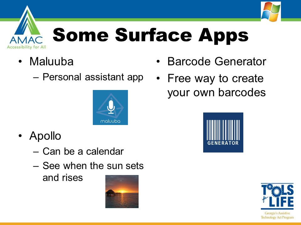 Some Surface Apps Maluuba –Personal assistant app Apollo –Can be a calendar –See when the sun sets and rises Barcode Generator Free way to create your