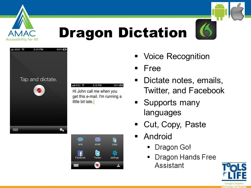 Dragon Dictation  Voice Recognition  Free  Dictate notes, emails, Twitter, and Facebook  Supports many languages  Cut, Copy, Paste  Android  Dragon Go.