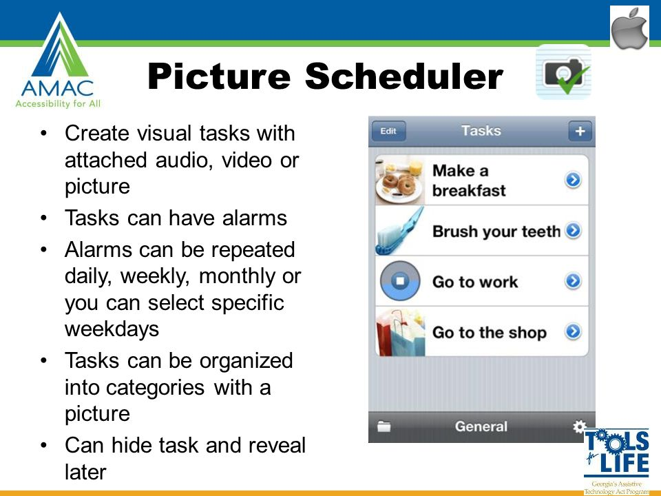 Picture Scheduler Create visual tasks with attached audio, video or picture Tasks can have alarms Alarms can be repeated daily, weekly, monthly or you