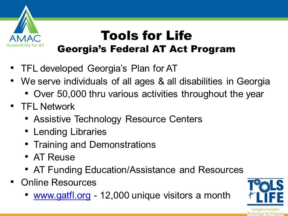 Tools for Life Network AT Lending Library AT Evaluations & Training AT Demos Resource and Assistance AT Funding Assistance DME Reuse Center4ATExcellence