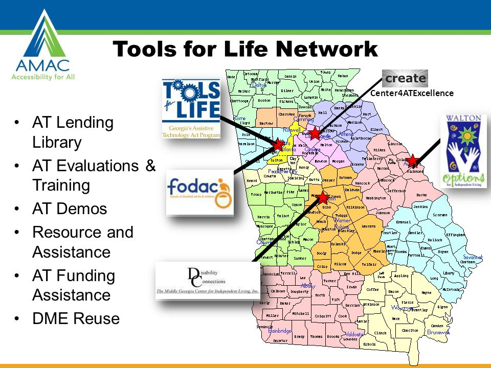 Tools for Life Network AT Lending Library AT Evaluations & Training AT Demos Resource and Assistance AT Funding Assistance DME Reuse Center4ATExcellen