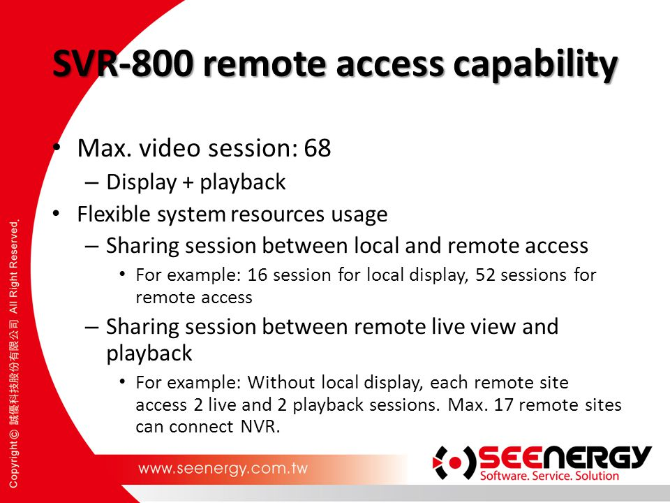 SVR-800 remote access capability Max. video session: 68 – Display + playback Flexible system resources usage – Sharing session between local and remot