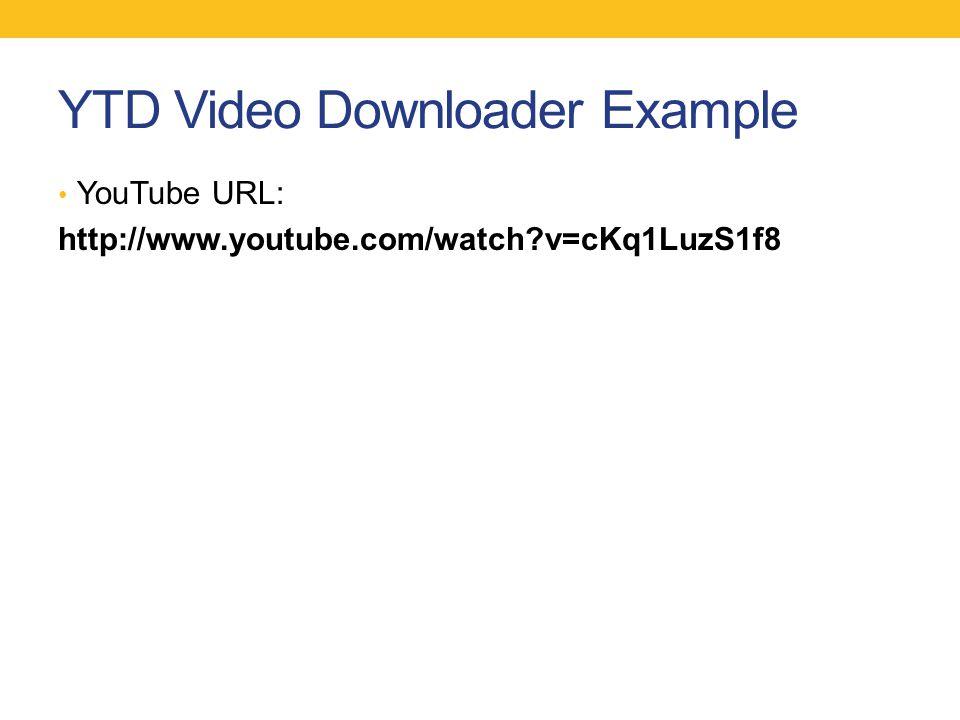 YTD Video Downloader Example YouTube URL: http://www.youtube.com/watch?v=cKq1LuzS1f8