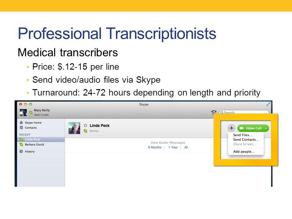 Professional Transcriptionists Medical transcribers Price: $.12-15 per line Send video/audio files via Skype Turnaround: 24-72 hours depending on leng