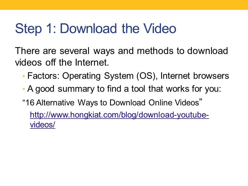 Step 1: Download the Video There are several ways and methods to download videos off the Internet. Factors: Operating System (OS), Internet browsers A