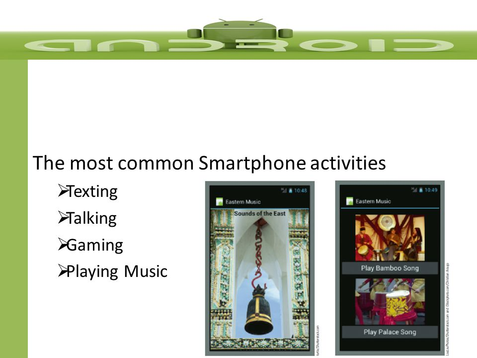 The most common Smartphone activities  Texting  Talking  Gaming  Playing Music
