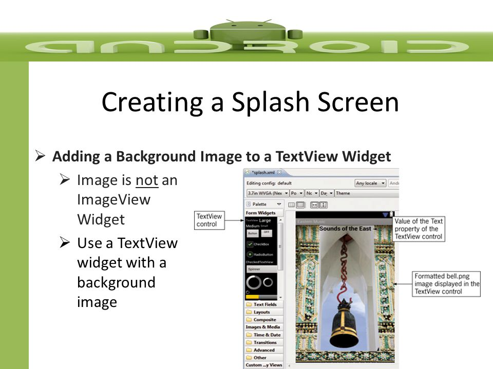 Creating a Splash Screen  Adding a Background Image to a TextView Widget  Image is not an ImageView Widget  Use a TextView widget with a background image