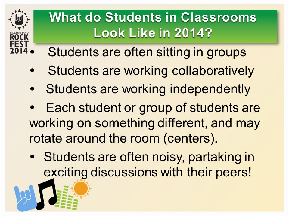  Students are often sitting in groups  Students are working collaboratively  Students are working independently  Each student or group of students are working on something different, and may rotate around the room (centers).
