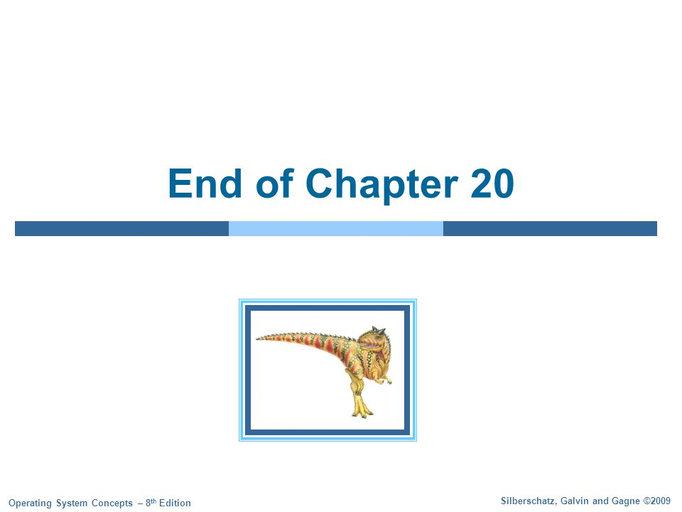 Silberschatz, Galvin and Gagne ©2009 Operating System Concepts – 8 th Edition End of Chapter 20