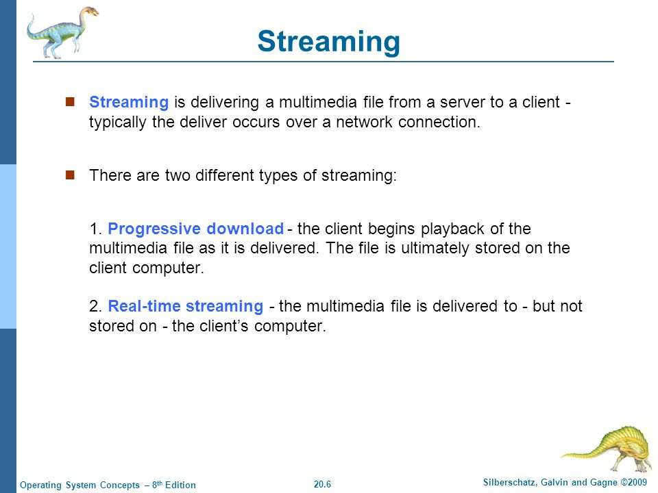 20.7 Silberschatz, Galvin and Gagne ©2009 Operating System Concepts – 8 th Edition Real-time Streaming There are two types of real-time streaming: 1.