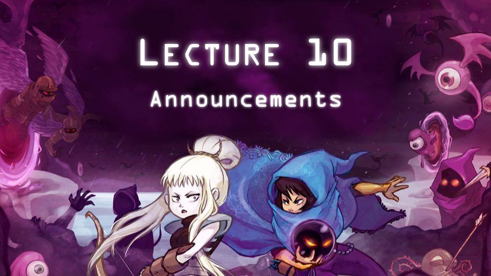 L ECTURE 10 Announcements