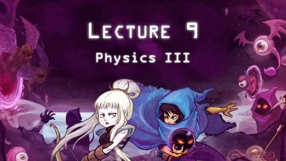 L ECTURE 9 Physics III