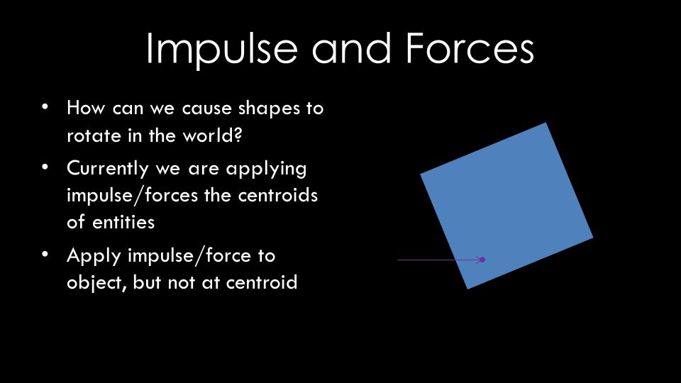 Impulse and Forces How can we cause shapes to rotate in the world.