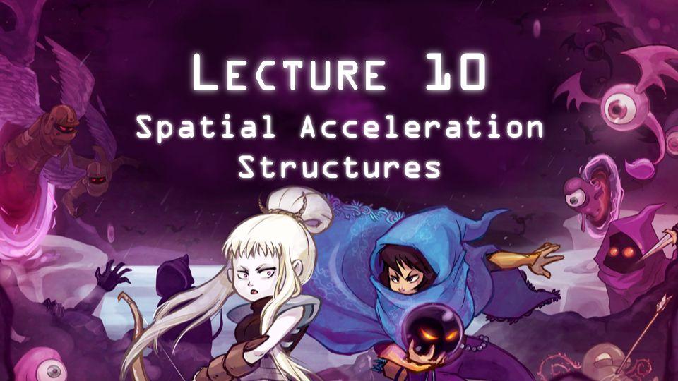 L ECTURE 10 Spatial Acceleration Structures