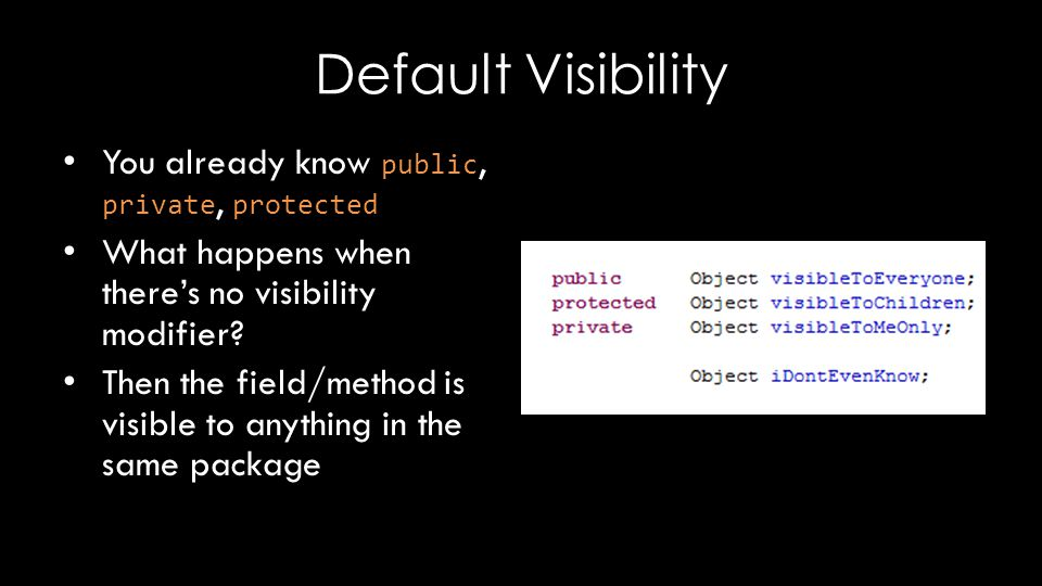 Default Visibility You already know public, private, protected What happens when there's no visibility modifier.