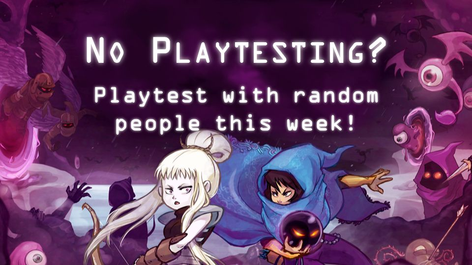 N O P LAYTESTING ? Playtest with random people this week!