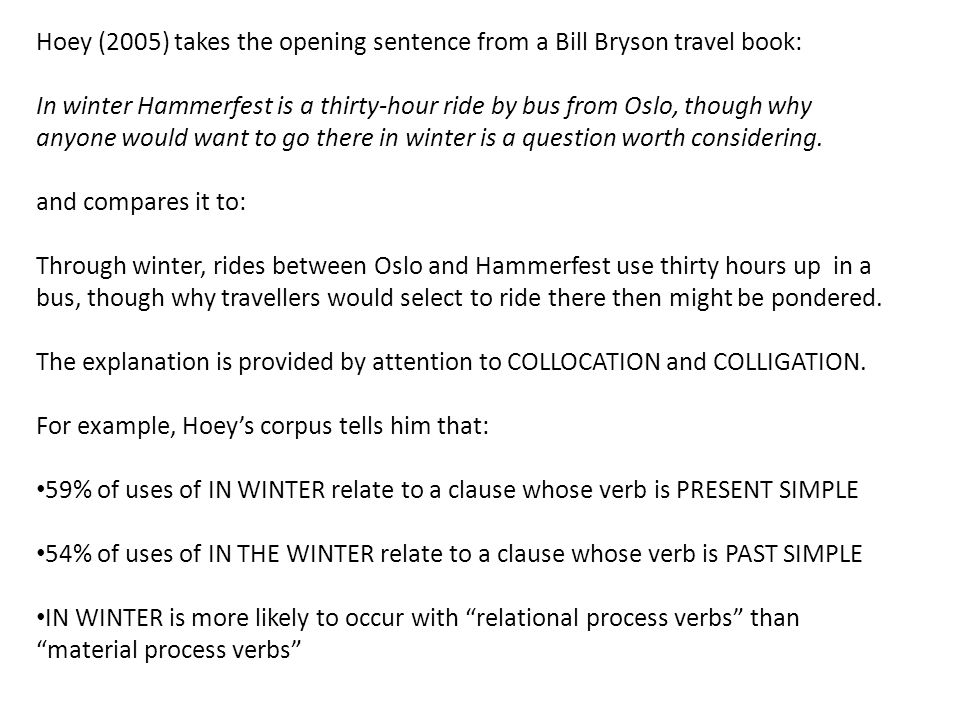 Hoey (2005) takes the opening sentence from a Bill Bryson travel book: In winter Hammerfest is a thirty-hour ride by bus from Oslo, though why anyone would want to go there in winter is a question worth considering.