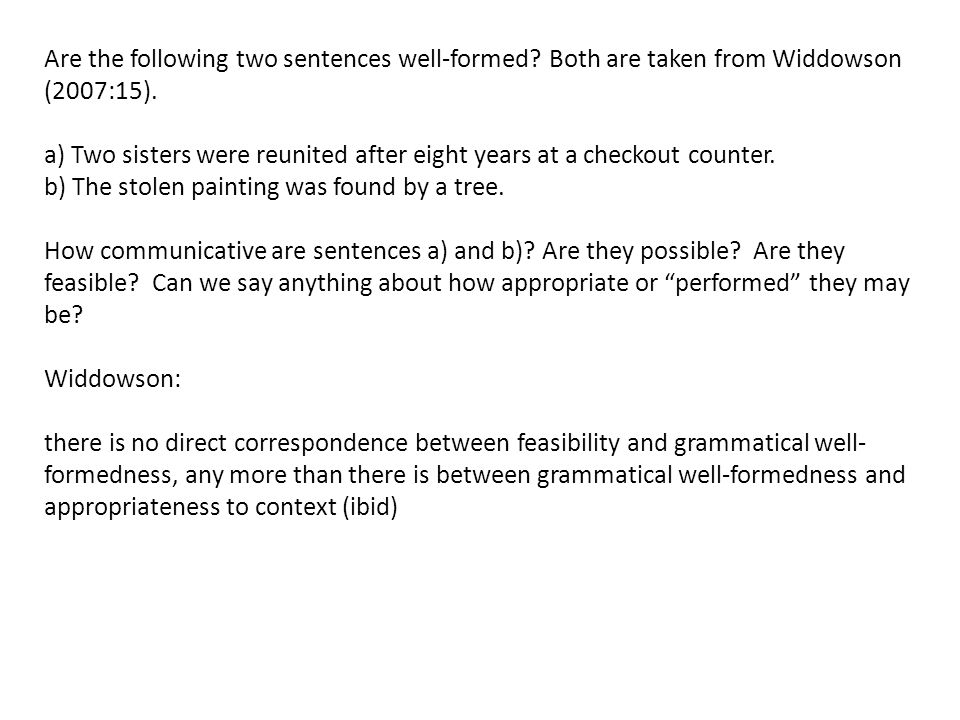 Are the following two sentences well-formed? Both are taken from Widdowson (2007:15). a) Two sisters were reunited after eight years at a checkout cou