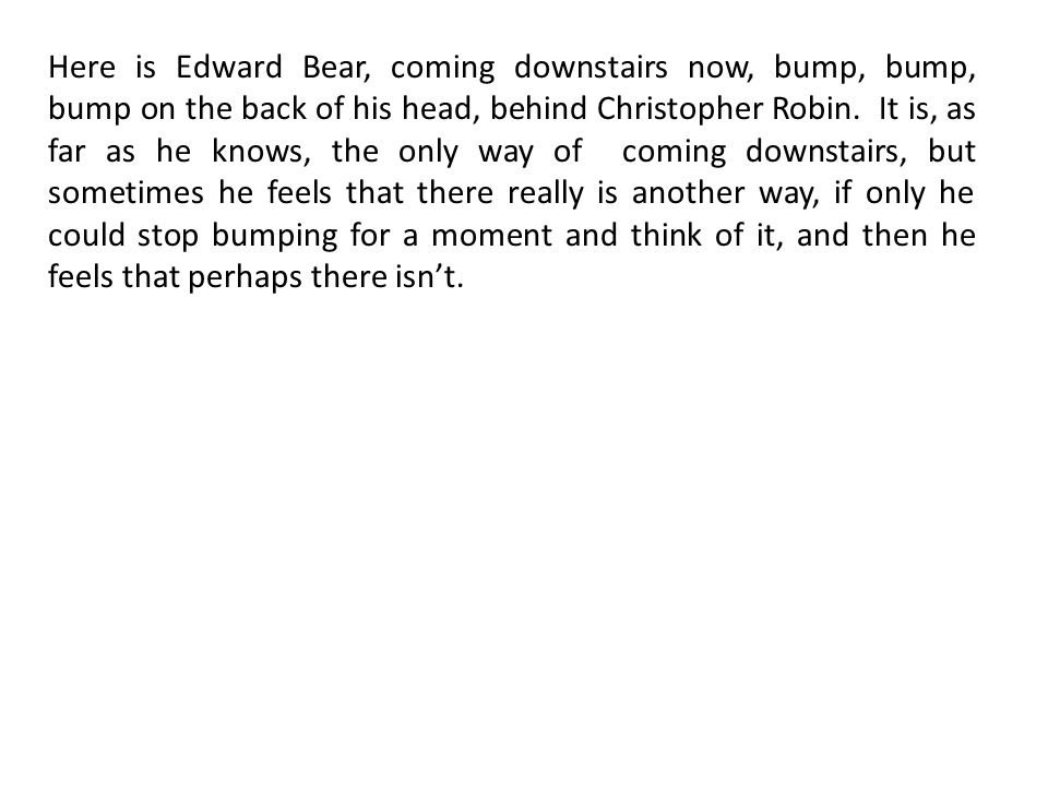 Here is Edward Bear, coming downstairs now, bump, bump, bump on the back of his head, behind Christopher Robin.