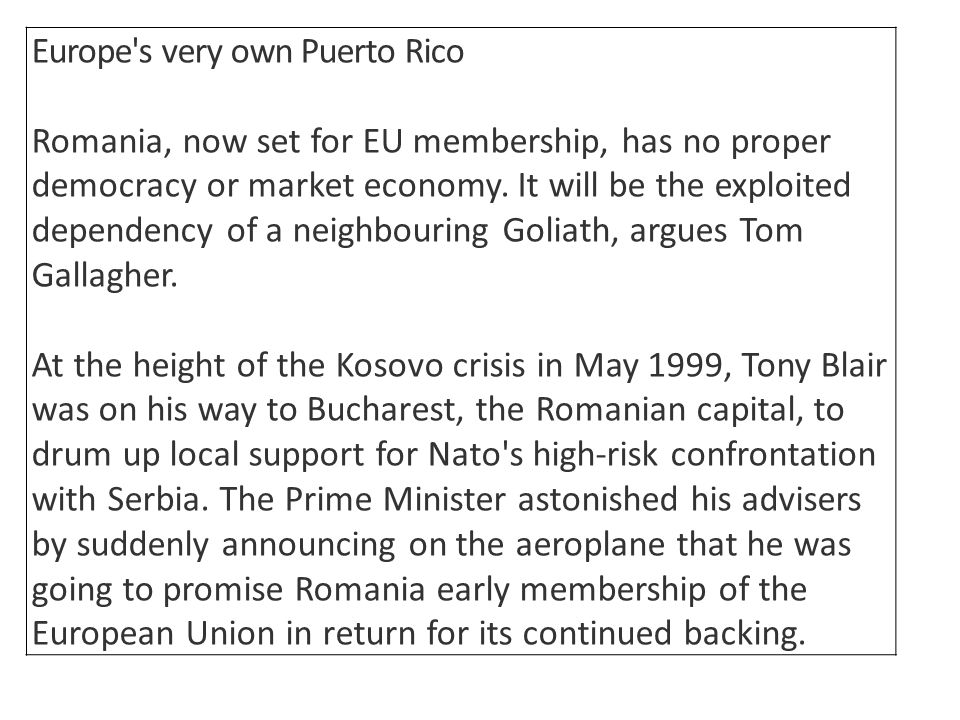 Europe s very own Puerto Rico Romania, now set for EU membership, has no proper democracy or market economy.