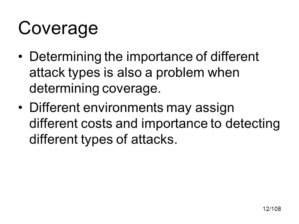 12/108 Coverage Determining the importance of different attack types is also a problem when determining coverage.