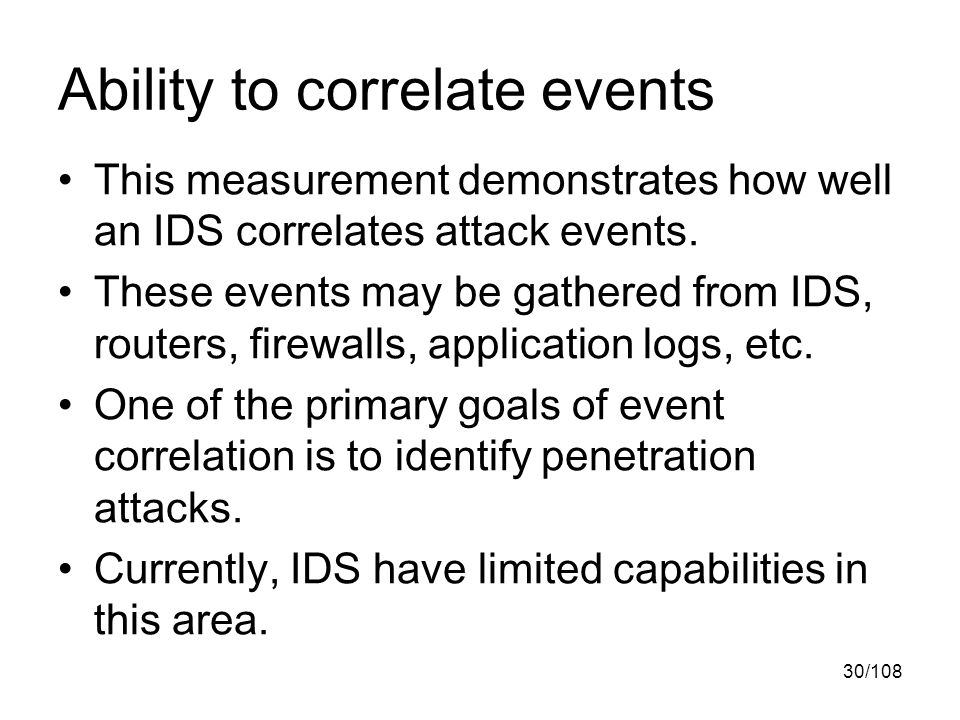 30/108 Ability to correlate events This measurement demonstrates how well an IDS correlates attack events.