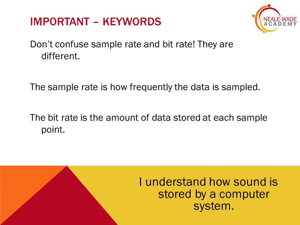 BIT RATE The bit rate is the amount of data that can be used to store each sample.