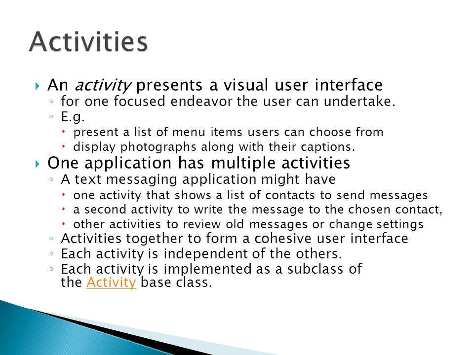  An activity presents a visual user interface ◦ for one focused endeavor the user can undertake.