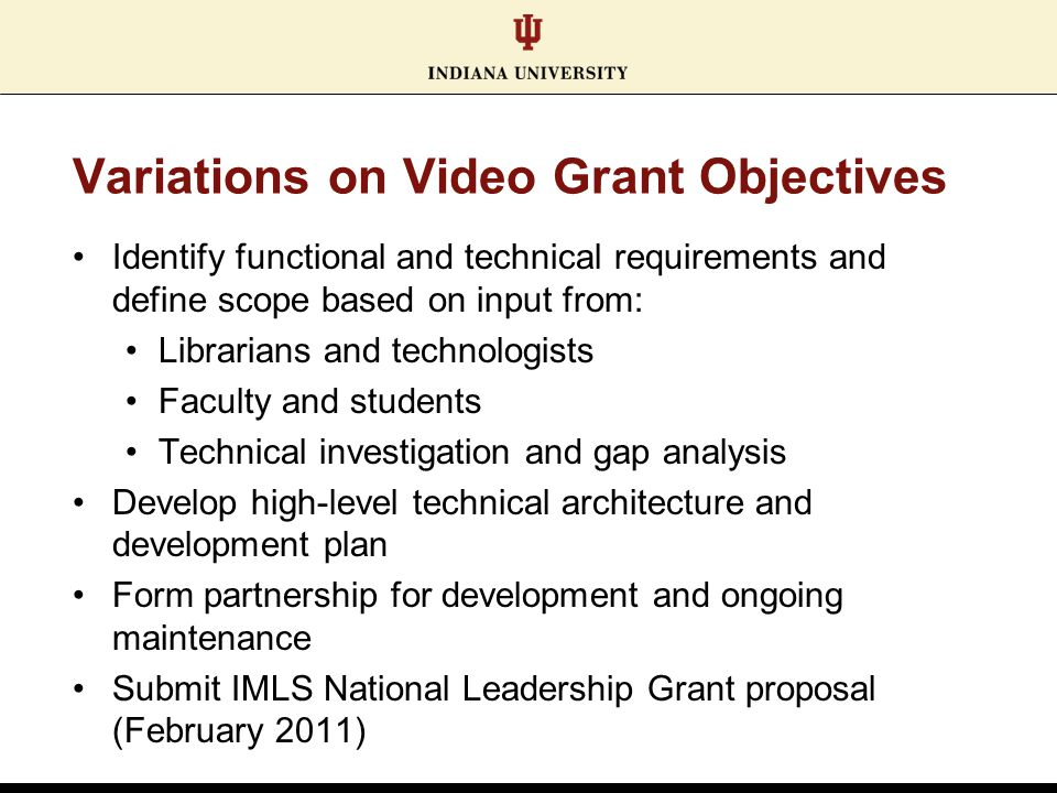 Variations on Video Grant Objectives Identify functional and technical requirements and define scope based on input from: Librarians and technologists