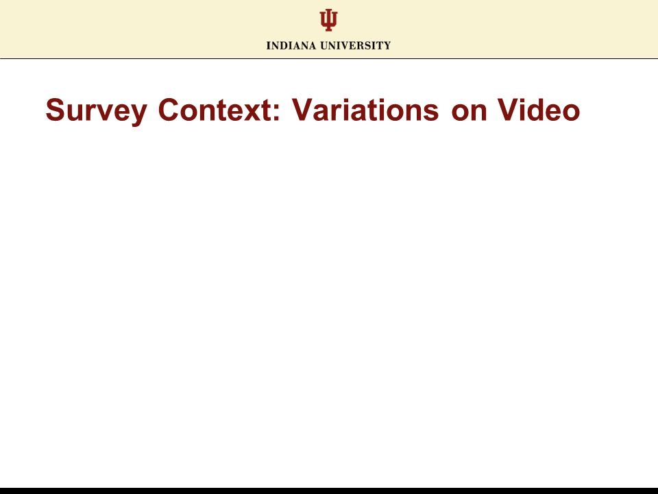 Survey Context: Variations on Video