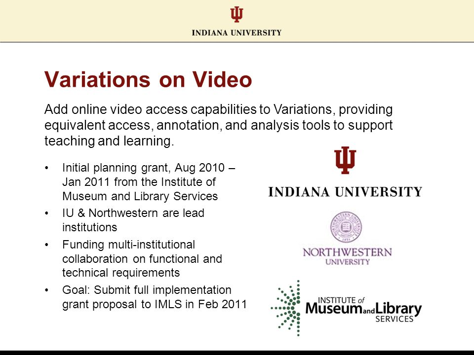 Variations on Video Initial planning grant, Aug 2010 – Jan 2011 from the Institute of Museum and Library Services IU & Northwestern are lead instituti