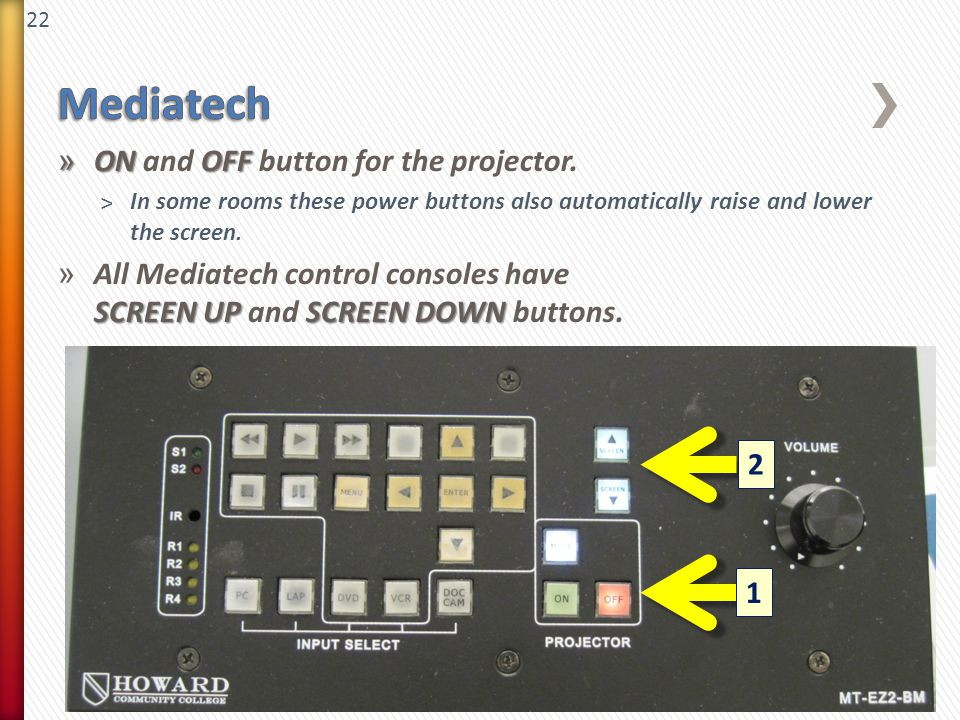 22 » ONOFF » ON and OFF button for the projector. ˃In some rooms these power buttons also automatically raise and lower the screen. SCREEN UP SCREEN D