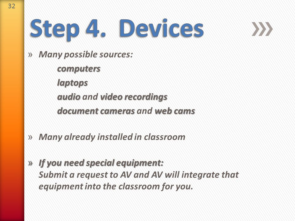 32 » Many possible sources:computerslaptops audiovideo recordings audio and video recordings document cameras web cams document cameras and web cams »