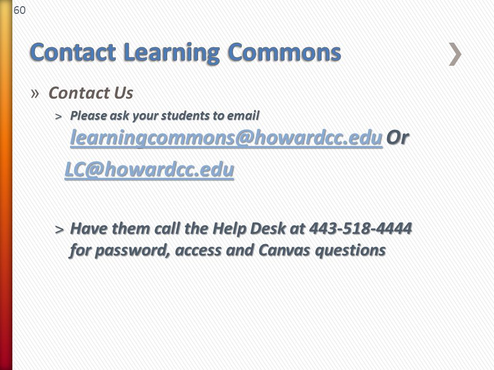 60 » Contact Us ˃Please ask your students to email learningcommons@howardcc.edu Or learningcommons@howardcc.edu LC@howardcc.edu LC@howardcc.eduLC@howa