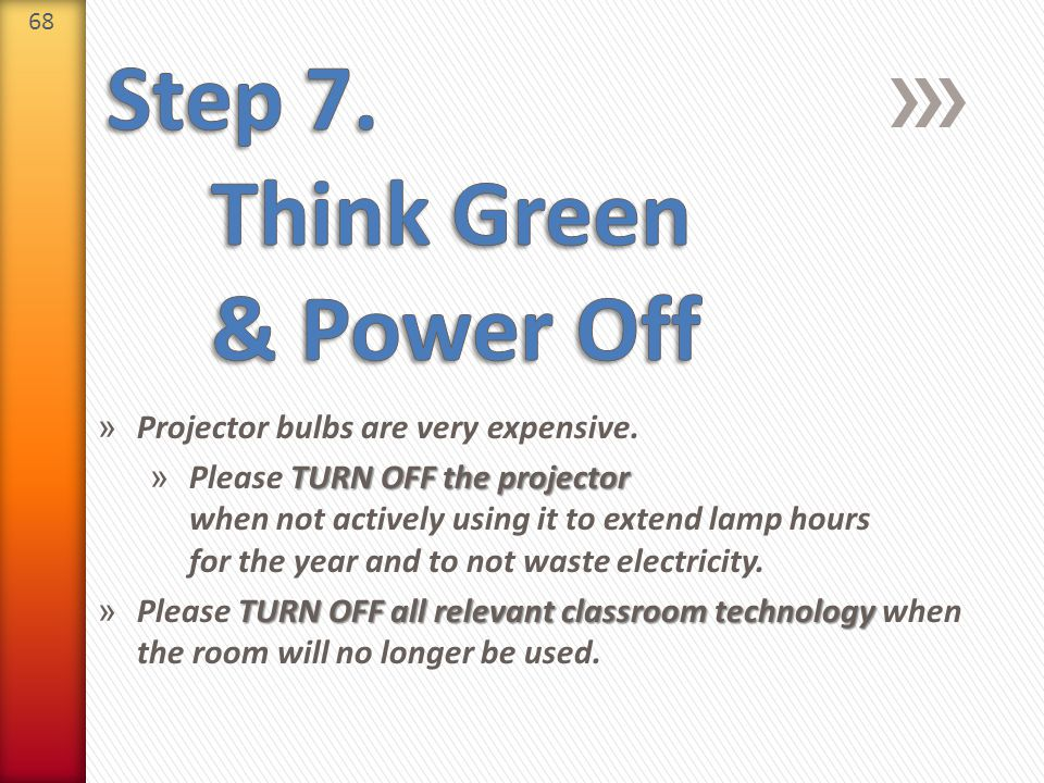 68 » Projector bulbs are very expensive. TURN OFF the projector » Please TURN OFF the projector when not actively using it to extend lamp hours for th