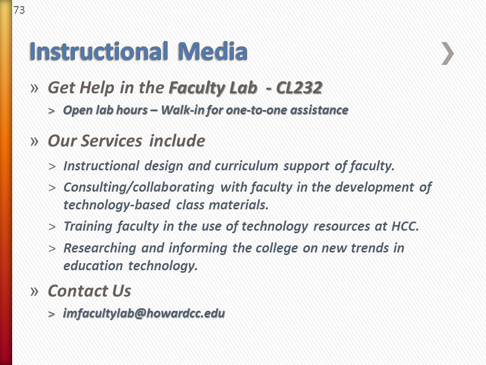 73 Faculty Lab - CL232 » Get Help in the Faculty Lab - CL232 ˃Open lab hours – Walk-in for one-to-one assistance » Our Services include ˃Instructional