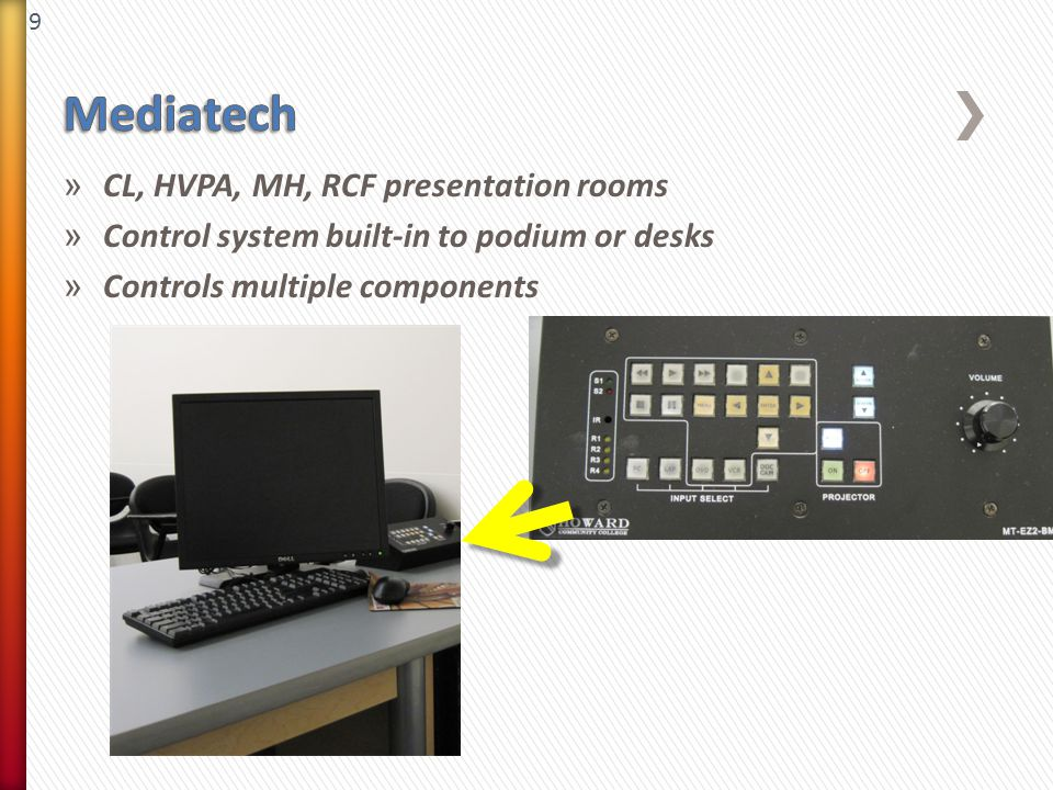9 » CL, HVPA, MH, RCF presentation rooms » Control system built-in to podium or desks » Controls multiple components