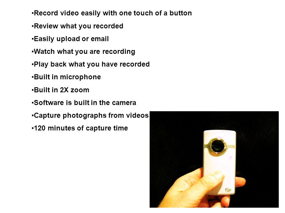 Record video easily with one touch of a button Review what you recorded Easily upload or email Watch what you are recording Play back what you have re