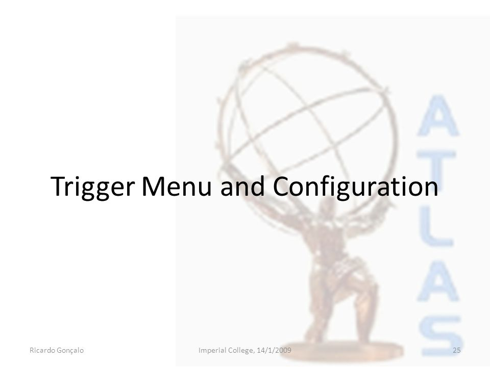 Trigger Menu and Configuration Ricardo GonçaloImperial College, 14/1/200925