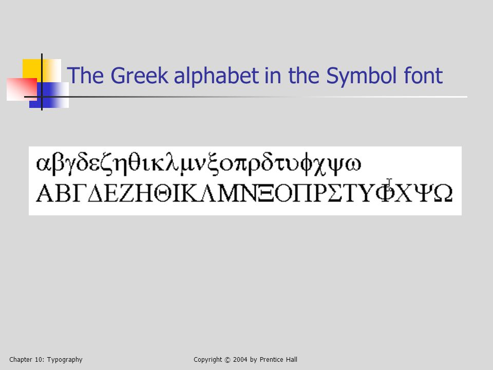 Chapter 10: TypographyCopyright © 2004 by Prentice Hall The Greek alphabet in the Symbol font