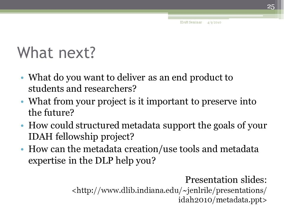 What next. What do you want to deliver as an end product to students and researchers.