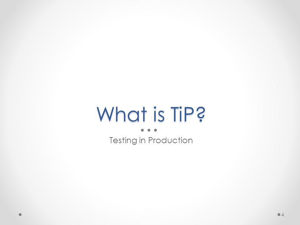 TiP \tip\ Noun : TiP is a set of software testing methodologies that utilizes real users and/or live environments to leverage the diversity of production while mitigating risks to end users.