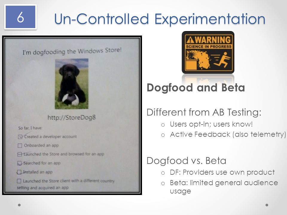 Un-Controlled Experimentation Dogfood and Beta Different from AB Testing: o Users opt-in; users know.