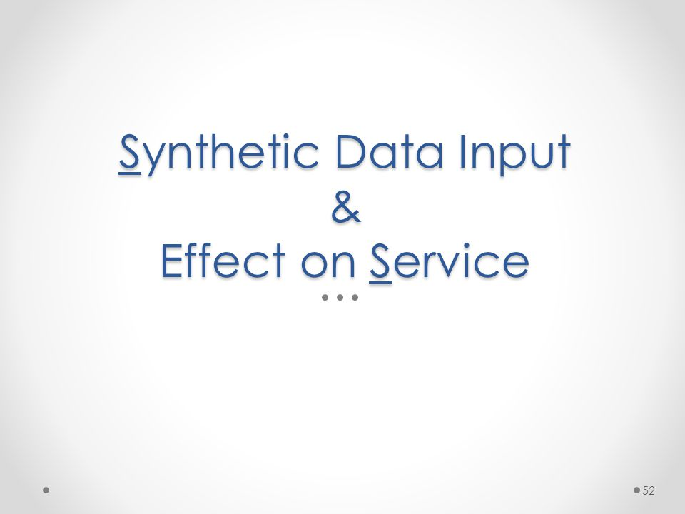Synthetic Data Input & Effect on Service 52