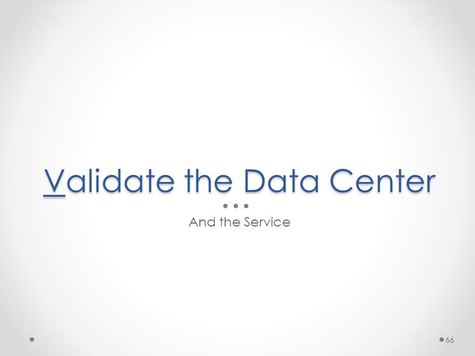 Validate the Data Center And the Service 66