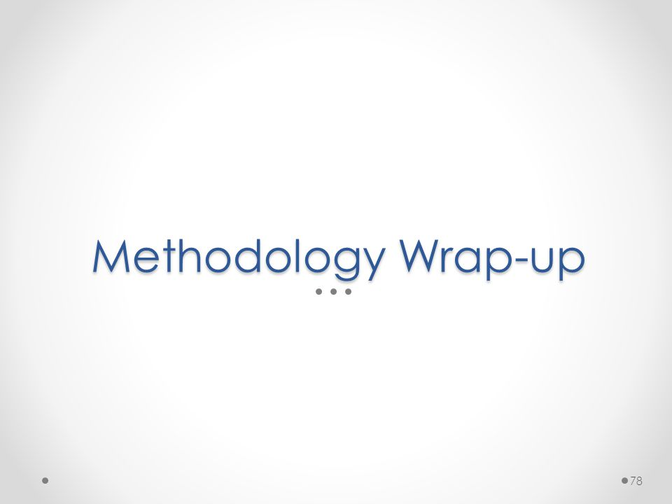 Methodology Wrap-up 78