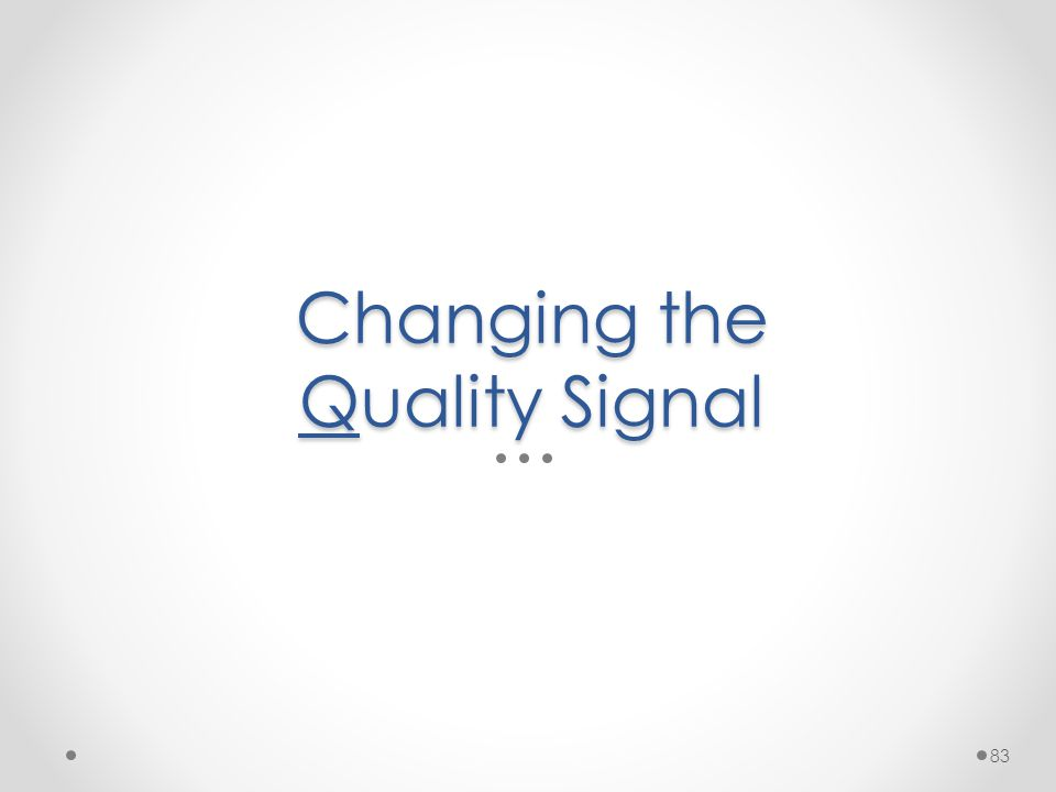 Changing the Quality Signal 83